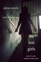 The Lost Girls (Book #2 in The Suburban Murder Series) by Alexa Steele