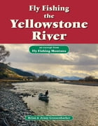 Fly Fishing the Yellowstone River: An Excerpt from Fly Fishing Montana by Brian Grossenbacher