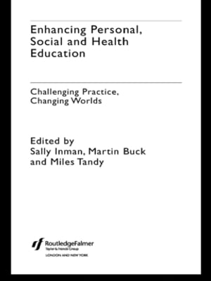 Enhancing Personal,  Social and Health Education Challenging Practice,  Changing Worlds