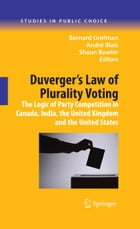 Duverger's Law of Plurality Voting: The Logic of Party Competition in Canada, India, the United…