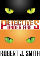 Petectives: Under Fire by Robert J. Smith