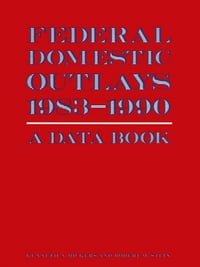 Federal Domestic Outlays, 1983-90: A Data Book