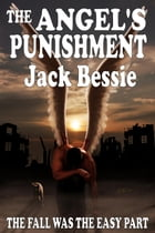 The Angel's Punishment: Winner of the Gold Award for Best Faith/Religious fiction in the 2015 Global eBook Awards by Jack Bessie