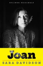Joan: Forty Years of Life, Loss, and Friendship with Joan Didion by Sara Davidson