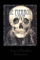 Pierrot Love: When A Call From The Other Side Takes Its Own Side by Ana Claudia Antunes