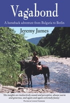 Vagabond: A Horseback Adventure from Bulgaria to Berlin by Jeremy James
