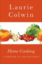 Home Cooking: A Writer in the Kitchen by Laurie Colwin