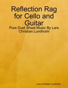 Reflection Rag for Cello and Guitar - Pure Duet Sheet Music By Lars Christian Lundholm by Lars Christian Lundholm