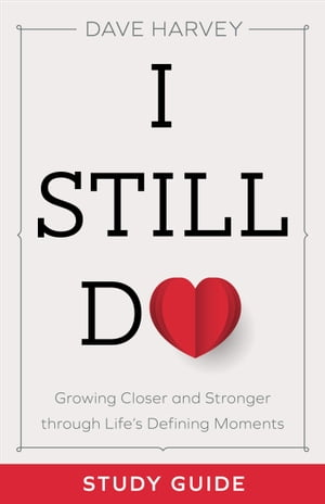 I Still Do Study Guide: Growing Closer and Stronger through Life's Defining Moments
