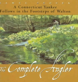 Book The Complete Angler: A Connecticut Yankee Follows in the Footsteps of Walton by James Prosek