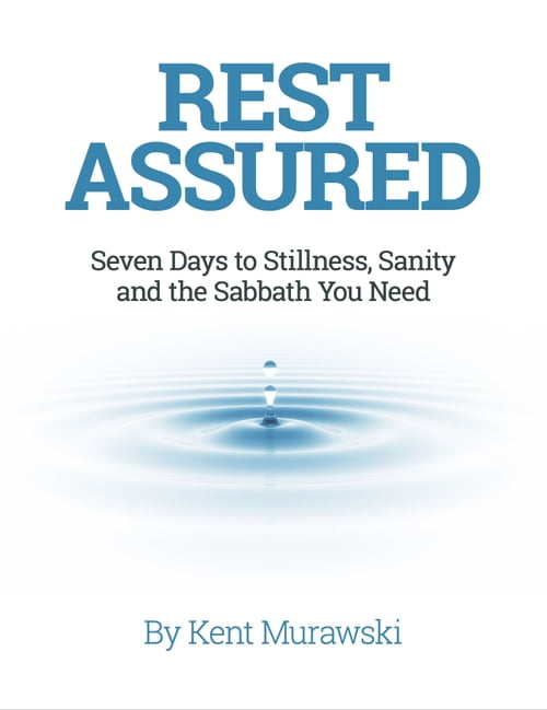 Rest Assured: Seven Days to Stillness, Sanity and the Sabbath You Need
