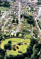 The Story of Pickering by John Rushton