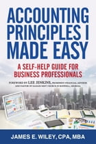 Accounting Principles I Made Easy: A Self-Help Guide for Business Professionals by James Wiley