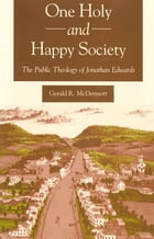 One Holy and Happy Society: The Public Theology of Jonathan Edwards by Gerald McDermott