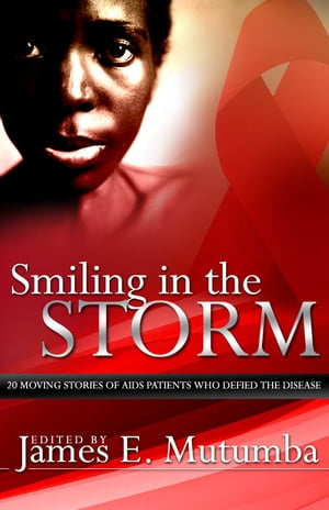 Smiling in the Storm 20 Moving Stories of AIDS Patients who Defied the Disease