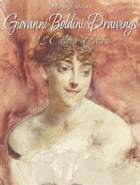 Giovanni Boldini: Drawings 118 Colour Plates by Maria Peitcheva
