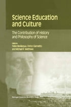 Science Education and Culture: The Contribution of History and Philosophy of Science by Fabio Bevilacqua
