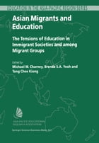 Asian Migrants and Education: The Tensions of Education in Immigrant Societies and Among Migrant Groups by Michael W. Charney
