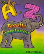 The A to Z Beastly Jamboree by Robert Bender