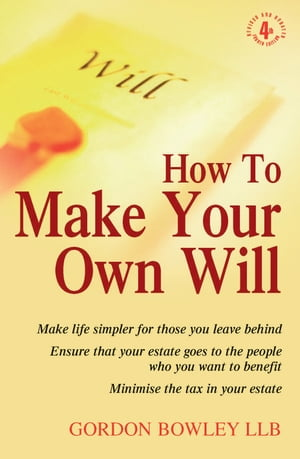 How To Make Your Own Will 4th Edition Make life simpler for those you leave behind. Ensure that your estate goes to the people who you want to benefit