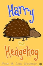 Harry the Hedgehog 1 by Pam and Lee Hunter