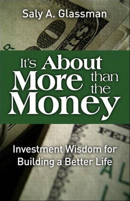 Book It's About More Than the Money: Investment Wisdom for Building a Better Life by Saly A. Glassman