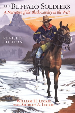 The Buffalo Soldiers A Narrative of the Black Cavalry in the West,  Revised Edition