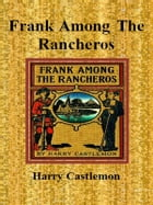 Frank Among The Rancheros by Harry Castlemon