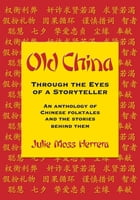 Old China Through the Eyes of a Storyteller by Julie Moss Herrera