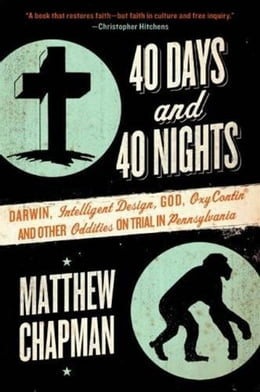 Book 40 Days and 40 Nights: Darwin, Intelligent Design, God, Oxycontin®, and Other Oddities on Trial in… by Matthew Chapman