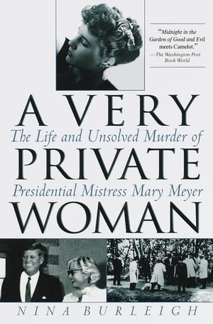A Very Private Woman The Life and Unsolved Murder of Presidential Mistress Mary Meyer