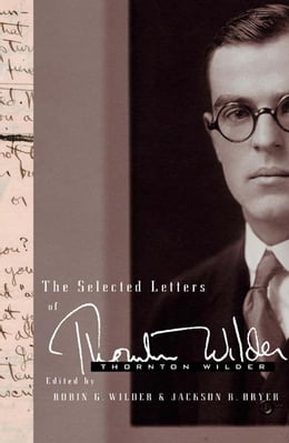 Book The Selected Letters of Thornton Wilder by Thornton Wilder