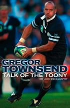 Talk of the Toony: The Autobiography of Gregor Townsend by Gregor Townsend