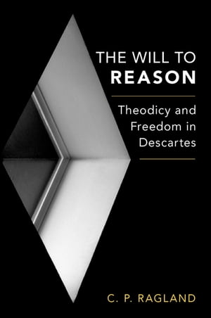 The Will to Reason Theodicy and Freedom in Descartes