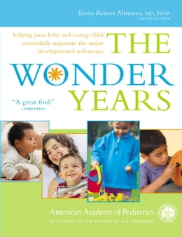 Book The Wonder Years: Helping Your Baby and Young Child Successfully Negotiate The Major Developmental… by American Academy Of Pediatrics