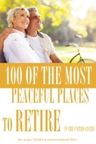 100 of the Most Peaceful Places to Retire In the United States by alex trostanetskiy