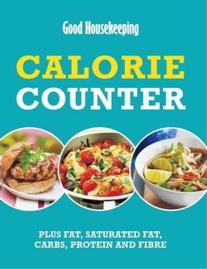 Good Housekeeping Calorie Counter Plus fat,  saturated fat,  carbs,  protein and fibre