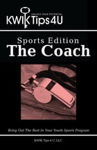 Kwik Tips 4 U - Sports Edition: the Coach: Bring out the Best in Your Youth Sports Program by KWIK Tips 4 U