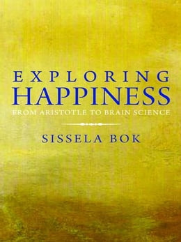 Book Exploring Happiness: From Aristotle to Brain Science by Sissela Bok