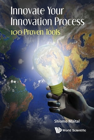 Innovate Your Innovation Process: 100 Proven Tools