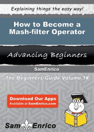 How to Become a Mash-filter Operator: How to Become a Mash-filter Operator by Allegra Poore