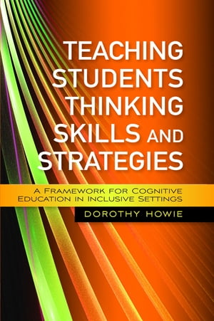 Teaching Students Thinking Skills and Strategies A Framework for Cognitive Education in Inclusive Settings