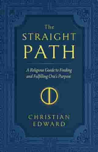 The Straight Path: A Religious Guide to Finding and Fulfilling One's Purpose