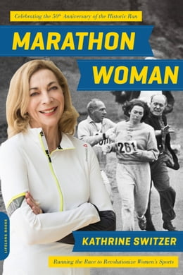 Book Marathon Woman: Running the Race to Revolutionize Women's Sports by Kathrine Switzer