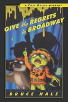 Give My Regrets to Broadway: A Chet Gecko Mystery by Bruce Hale
