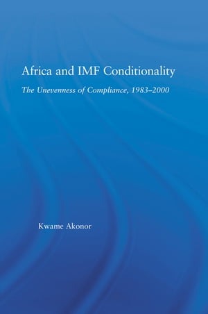 Africa and IMF Conditionality The Unevenness of Compliance,  1983-2000