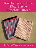 Raspberry and Blue iPad Sleeve Crochet Pattern by Sayjai Thawornsupacharoen