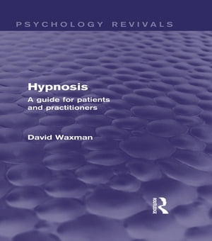 Hypnosis (Psychology Revivals) A Guide for Patients and Practitioners