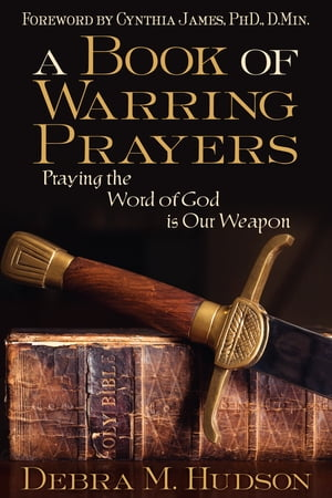 A Book of Warring Prayers: Praying the Word of God is Our Weapon