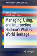 Managing, Using, and Interpreting Hadrian's Wall as World Heritage cbe83322-a045-49cd-a06f-4977252dfd79